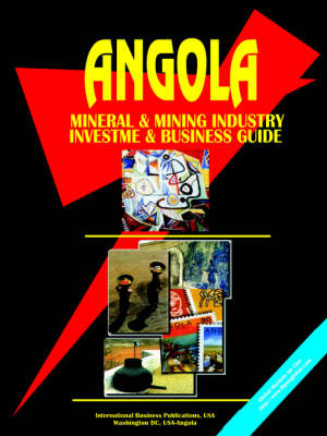 Angola Mineral & Mining Sector Investment and Business Guide by Usa Ibp