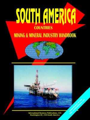 South America Countries Mineral Industry Handbook by Usa Ibp