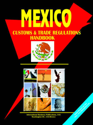Mexico Customs and Trade Regulations Handbook by Usa Ibp