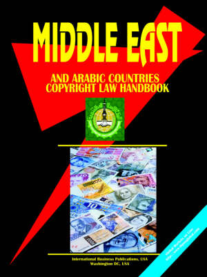 Middle East and Arabic Countries Copyright Law Handbook by Usa Ibp