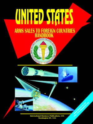 Us Arms Sales to Foreign Countries Handbook by Usa Ibp