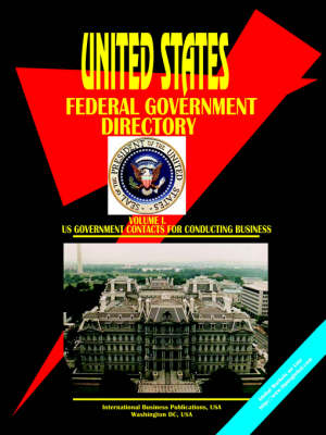 Us Federal Government Directory, Vol.1 Business by Usa Ibp