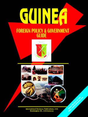 Guinea Foreign Policy and Government Guide by Usa Ibp