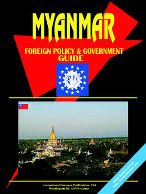 Myanmar Foreign Policy and Government Guide by Usa Ibp