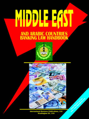 Middle East and Arabic Countries Banking Law Handbook by Usa Ibp