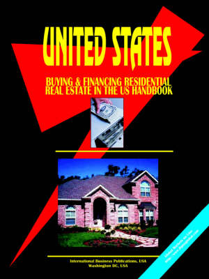 Buying and Financing Residential Real Estate in the United States Handbook by Usa Ibp