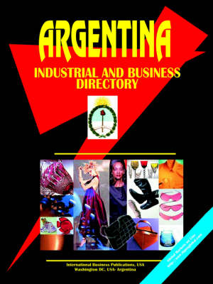 Argentina Industrial and Business Directory by Usa Ibp