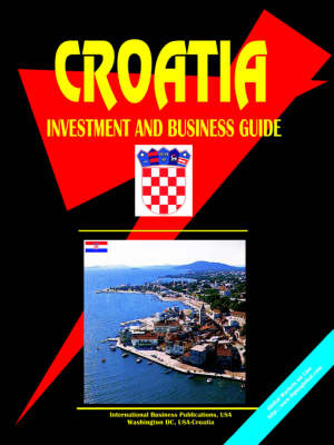 Croatia Investment & Business Guide by Usa Ibp
