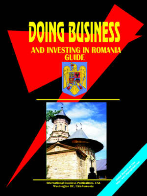 Doing Business and Investing in Romania Guide by Usa Ibp