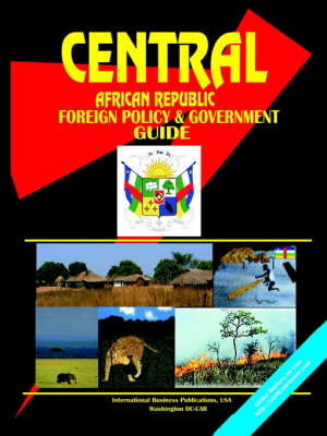 Central African Republic Foreign Policy and Government Guide by Usa Ibp