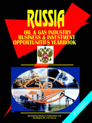 Russia Oil & Gas Sector Business & Investment Opportunities Yearbook by Usa Ibp