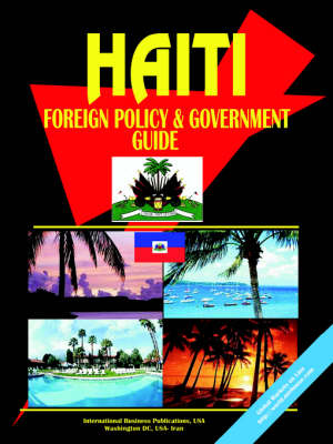 Haiti Foreign Policy and Government Guide by Usa Ibp