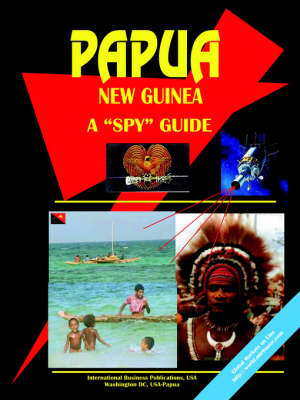 Papua New Guinea a Spy Guide by Usa Ibp