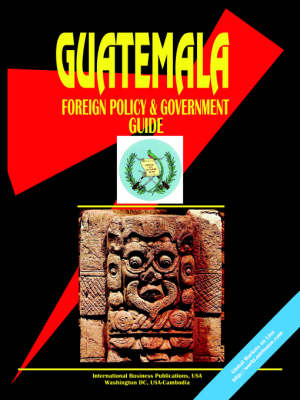 Guatemala Foreign Policy and Government Guide by Usa Ibp