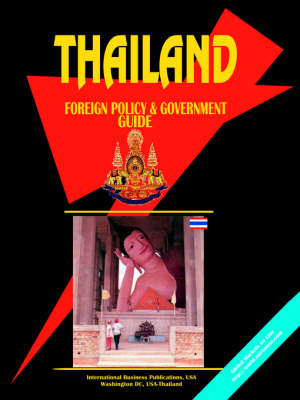 Thailand Foreign Policy and Government Guide by International Business Publications, Usa Ibp