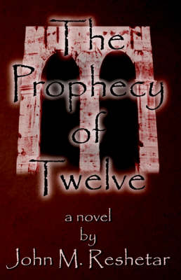 The Prophecy of Twelve by John M. Reshetar