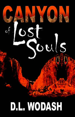 Canyon of Lost Souls by D. L. Wodash