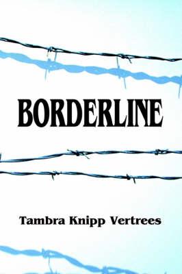 Borderline by Tambra Knipp Verrees