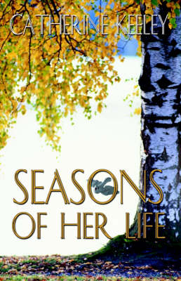 Seasons of Her Life by Catherin Keeley