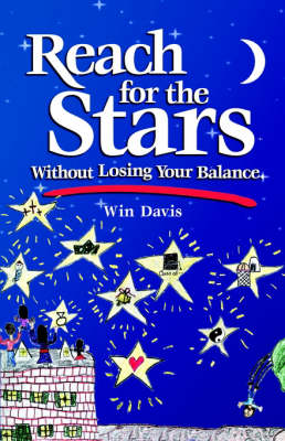 Reach for the Stars Without Losing Your Balance by Win Davis