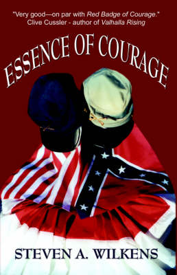 Essence of Courage by Steven A. Wilkens