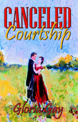 Canceled Courtship by Gloria Gay