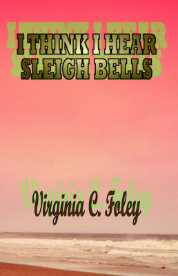 I Think I Hear Sleigh Bells by Virginia C. Foley