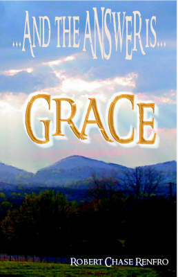 And the Answer is.Grace by Robert Chase Renfro