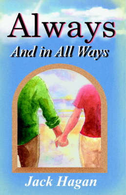 Always and In All Ways by Jack Hagan