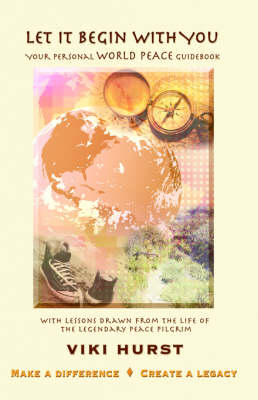 Let It Begin With You Your Personal World Peace Guidebook by Viki Hurst
