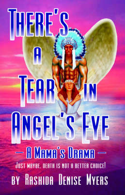 There's a Tear in Angel's Eye (A Mama's Drama) by Rashida Denise Myers