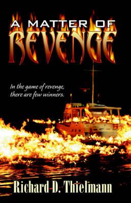 A Matter of Revenge by Richard D Thielmann