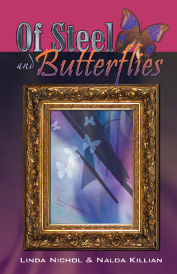 Of Steel and Butterflies by Nalda Killian