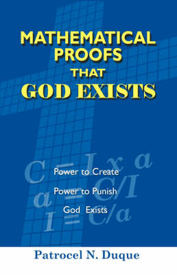 Mathematical Proofs That God Exists by Patrocel N Duque