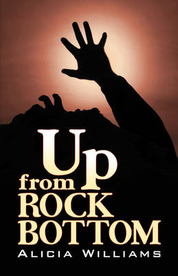 Up from Rock Bottom by Alicia Williams