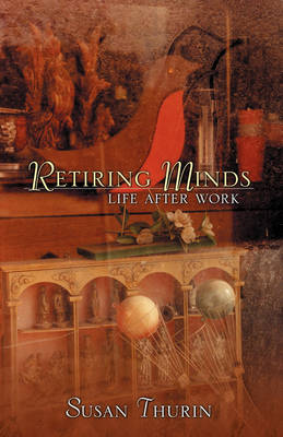 Retiring Minds Life After Work by Susan Thurin