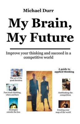 My Brain, My Future by Michael Durr