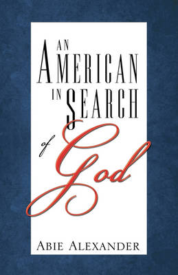 An American in Search of God by Abie Alexander