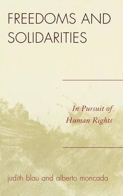 Freedoms and Solidarities In Pursuit of Human Rights by Judith Blau, Alberto Moncada