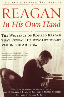 Reagan, In His Own Hand The Writings of Ronald Reagan that Reveal His Revolutionary Vision for America by George P. Shultz