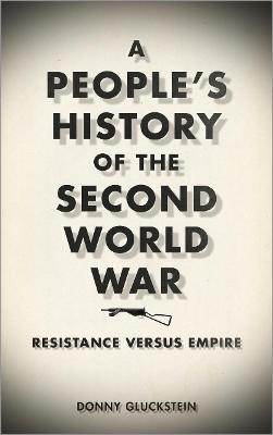 A People's History of the Second World War Resistance Versus Empire by Donny Gluckstein