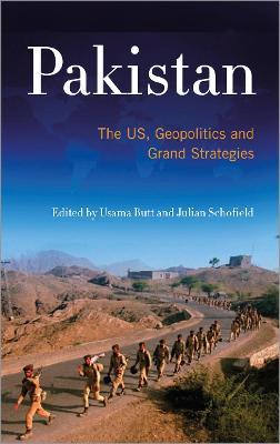 Pakistan The US, Geopolitics and Grand Strategies by Usama Butt