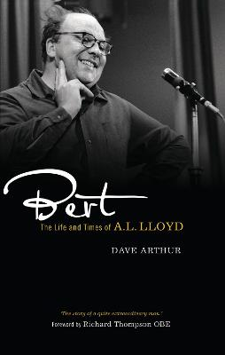 Bert The Life and Times of A. L. Lloyd by Dave Arthur