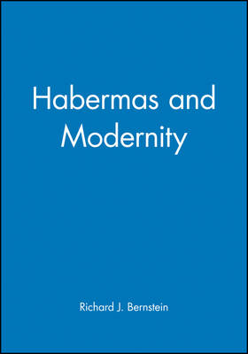 Habermas and Modernity by Richard J. Bernstein