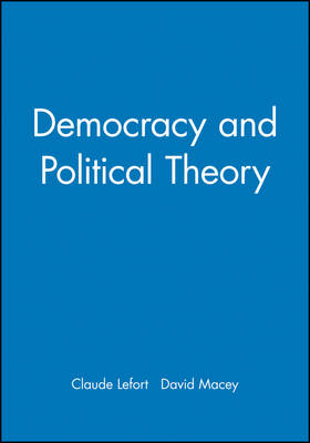 Democracy and Political Theory by Claude Lefort
