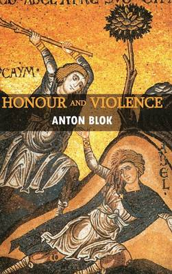 Honour and Violence by Anton Blok
