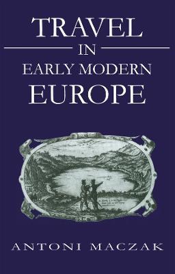 Travel in Early Modern Europe by Antoni Maczak