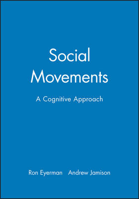 Social Movements A Cognitive Approach by Ron Eyerman, Andrew Jamison