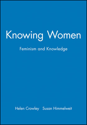 Knowing Women Feminism and Knowledge by Helen Crowley