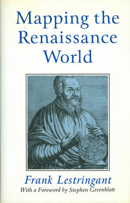 Mapping the Renaissance World The Geographical Imagination in the Age of Discovery by Frank Lestringant, Stephen Greenblatt